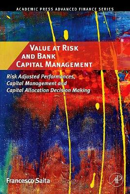 Value at Risk and Bank Capital Management: Risk Adjusted Performances, Capital Management and Capital Allocation Decision Making - Academic Press Advanced Finance (Hardback)