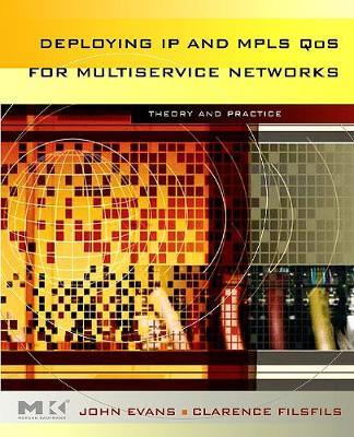 Deploying IP and MPLS QoS for Multiservice Networks: Theory and Practice - The Morgan Kaufmann Series in Networking (Hardback)