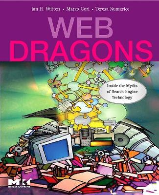 Web Dragons: Inside the Myths of Search Engine Technology - The Morgan Kaufmann Series in Multimedia Information and Systems (Paperback)