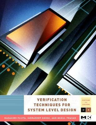 Verification Techniques for System-Level Design - Systems on Silicon (Hardback)