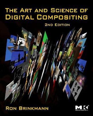 The Art and Science of Digital Compositing: Techniques for Visual Effects, Animation and Motion Graphics - The Morgan Kaufmann Series in Computer Graphics (Paperback)
