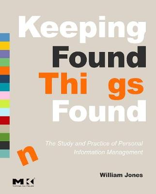 Keeping Found Things Found: The Study and Practice of Personal Information Management - Interactive Technologies (Paperback)
