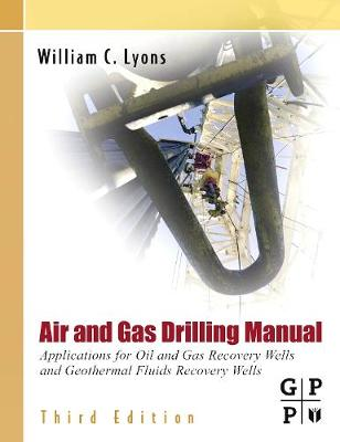 Air and Gas Drilling Manual: Applications for Oil and Gas Recovery Wells and Geothermal Fluids Recovery Wells (Hardback)