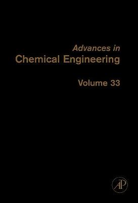 Advances in Chemical Engineering: Volume 33 - Advances in Chemical Engineering (Hardback)
