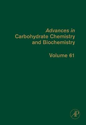 Advances in Carbohydrate Chemistry and Biochemistry: Volume 56 - Advances in Carbohydrate Chemistry and Biochemistry (Hardback)
