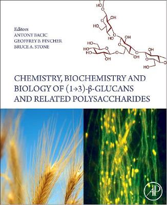 Chemistry, Biochemistry, and Biology of 1-3 Beta Glucans and Related Polysaccharides (Hardback)