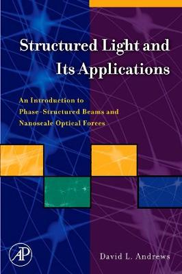 Structured Light and Its Applications: An Introduction to Phase-Structured Beams and Nanoscale Optical Forces (Hardback)