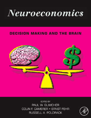 Neuroeconomics: Decision Making and the Brain (Hardback)