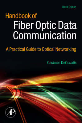 Handbook of Fiber Optic Data Communication: A Practical Guide to Optical Networking (Hardback)