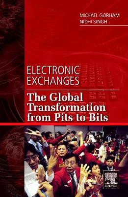 Electronic Exchanges: The Global Transformation from Pits to Bits (Hardback)