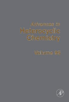 Advances in Heterocyclic Chemistry: Volume 95 - Advances in Heterocyclic Chemistry (Hardback)