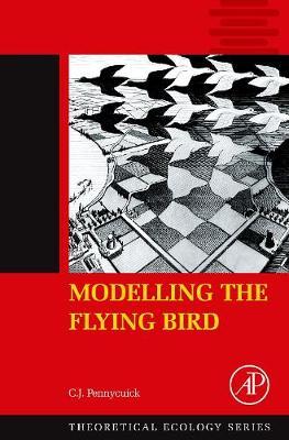 Modelling the Flying Bird: Volume 5 - Theoretical Ecology Series (Hardback)