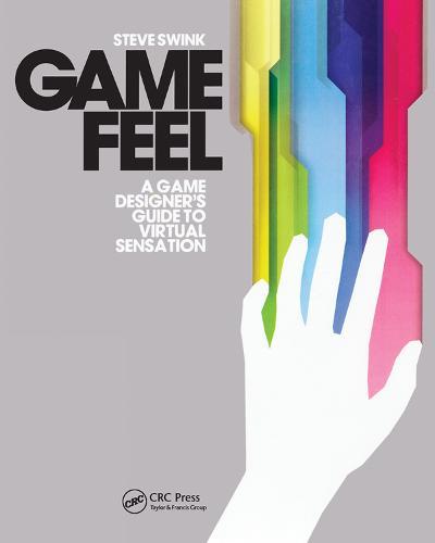Game Feel: A Game Designer's Guide to Virtual Sensation (Paperback)