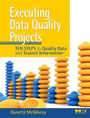 Executing Data Quality Projects: Ten Steps to Quality Data and Trusted Information (TM) (Paperback)
