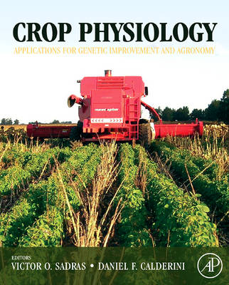 Crop Physiology: Applications for Genetic Improvement and Agronomy (Hardback)