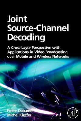 Joint Source-Channel Decoding: A Cross-Layer Perspective with Applications in Video Broadcasting (Hardback)