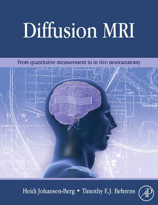 Diffusion MRI: From Quantitative Measurement to In-vivo Neuroanatomy (Hardback)