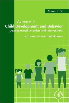 Developmental Disorders and Interventions: Volume 39 - Advances in Child Development and Behavior (Hardback)