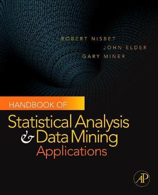 Handbook of Statistical Analysis and Data Mining Applications (Hardback)