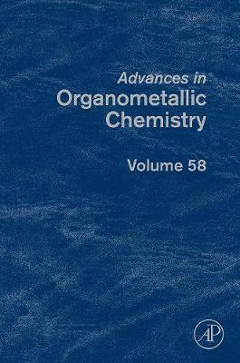 Advances in Organometallic Chemistry: Volume 58 - Advances in Organometallic Chemistry (Hardback)