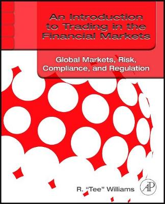 An Introduction to Trading in the Financial Markets: Global Markets, Risk, Compliance, and Regulation (Paperback)