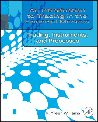 An Introduction to Trading in the Financial Markets: Trading, Markets, Instruments, and Processes (Paperback)