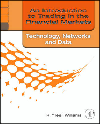 An Introduction to Trading in the Financial Markets: Technology: Systems, Data, and Networks (Paperback)