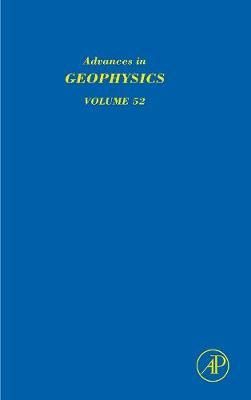 Advances in Geophysics: Volume 52 - Advances in Geophysics (Hardback)