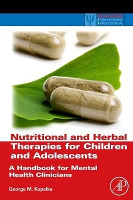 Nutritional and Herbal Therapies for Children and Adolescents: A Handbook for Mental Health Clinicians - Practical Resources for the Mental Health Professional (Hardback)