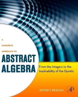 A Concrete Approach to Abstract Algebra: From the Integers to the Insolvability of the Quintic (Paperback)