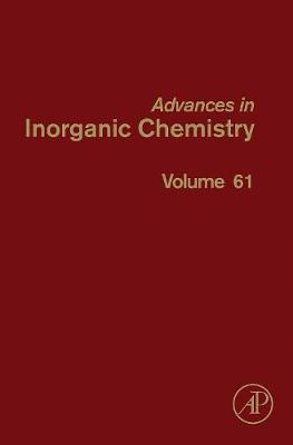 Advances in Inorganic Chemistry: Volume 61 - Advances in Inorganic Chemistry (Hardback)