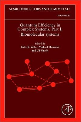 Quantum Efficiency in Complex Systems, Part I: Volume 83: Biomolecular Systems - Semiconductors and Semimetals (Hardback)