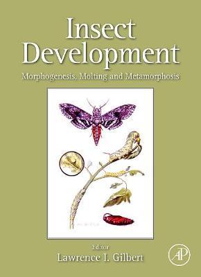 Insect Development: Morphogenesis, Molting and Metamorphosis (Hardback)
