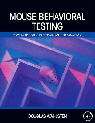 Mouse Behavioral Testing: How to Use Mice in Behavioral Neuroscience (Hardback)