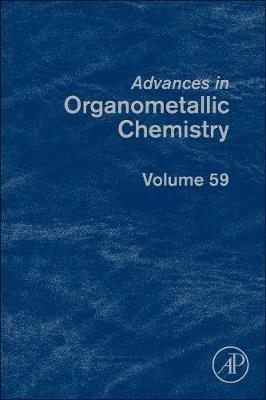 Advances in Organometallic Chemistry: Volume 59 - Advances in Organometallic Chemistry (Hardback)