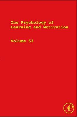 The Psychology of Learning and Motivation: Volume 53: Advances in Research and Theory - Psychology of Learning and Motivation (Hardback)