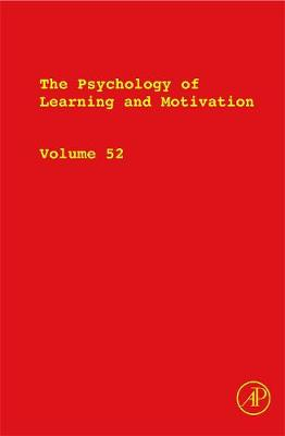 The Psychology of Learning and Motivation: Volume 52 - Psychology of Learning and Motivation (Hardback)