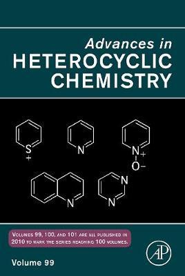 Advances in Heterocyclic Chemistry: Volume 99 - Advances in Heterocyclic Chemistry (Hardback)