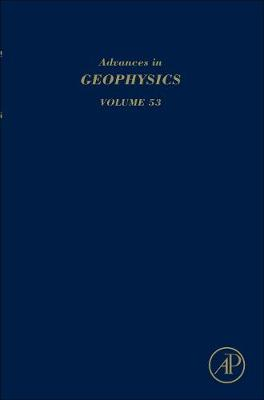 Advances in Geophysics: Volume 53 - Advances in Geophysics (Hardback)