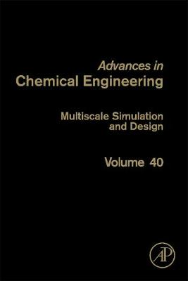 Multiscale Simulation and Design: Volume 40 - Advances in Chemical Engineering (Hardback)