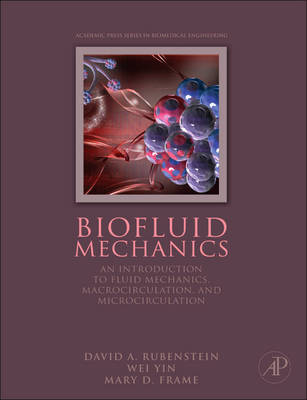 Biofluid Mechanics: An Introduction to Fluid Mechanics, Macrocirculation, and Microcirculation - Biomedical Engineering (Hardback)