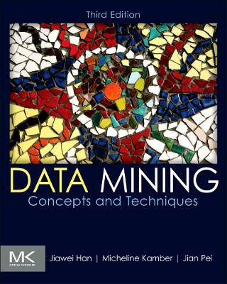 Data Mining: Concepts and Techniques - The Morgan Kaufmann Series in Data Management Systems (Hardback)
