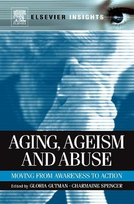 Aging, Ageism and Abuse: Moving from Awareness to Action (Hardback)