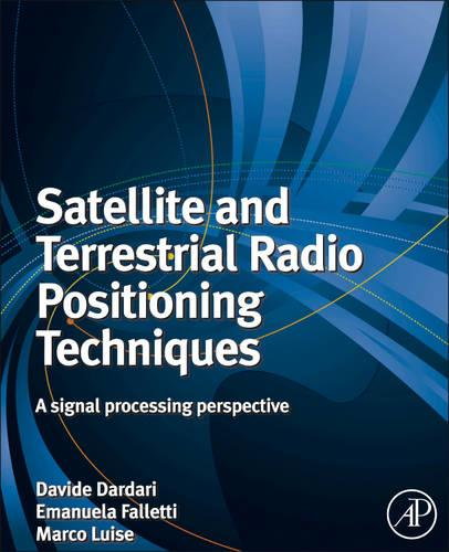 Satellite and Terrestrial Radio Positioning Techniques: A Signal Processing Perspective (Hardback)
