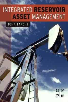 Integrated Reservoir Asset Management: Principles and Best Practices (Hardback)