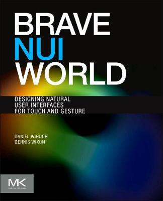 Brave NUI World: Designing Natural User Interfaces for Touch and Gesture (Paperback)