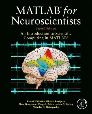 MATLAB for Neuroscientists: An Introduction to Scientific Computing in MATLAB (Hardback)