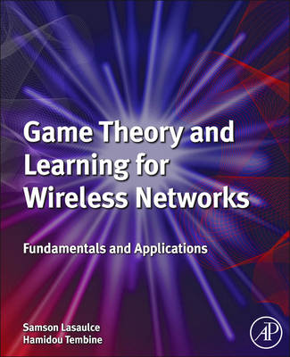 Game Theory and Learning for Wireless Networks: Fundamentals and Applications (Hardback)