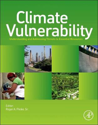 Climate Vulnerability: Understanding and Addressing Threats to Essential Resources - Climate Vulnerability, Volume 1