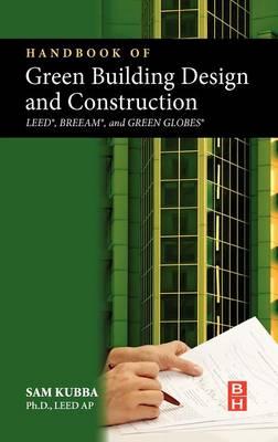 Handbook of Green Building Design and Construction: LEED, BREEAM, and Green Globes (Hardback)